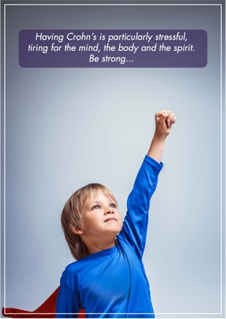 Having Crohn's is particularly stressful, tiring for the mind, the body and the spirit. Be strong...