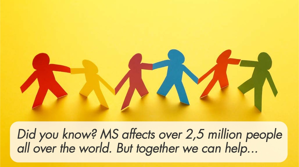 MS affects over 2,5 million people all over the world. But together we can help...